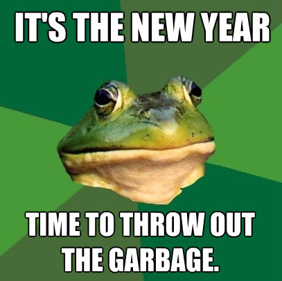 its the new year time to throw out the garbage - Foul Bachelor Frog