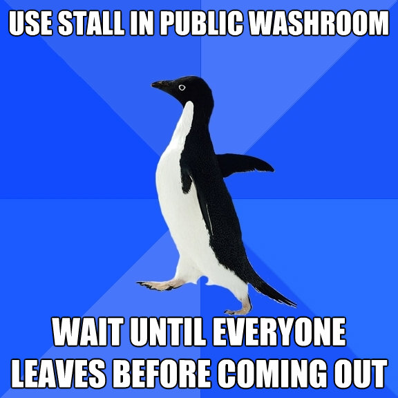 use stall in public washroom wait until everyone leaves befo - Socially Awkward Penguin