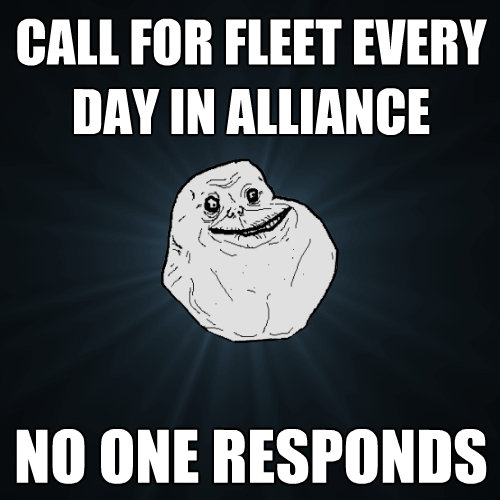 call for fleet every day in alliance no one responds - Forever Alone