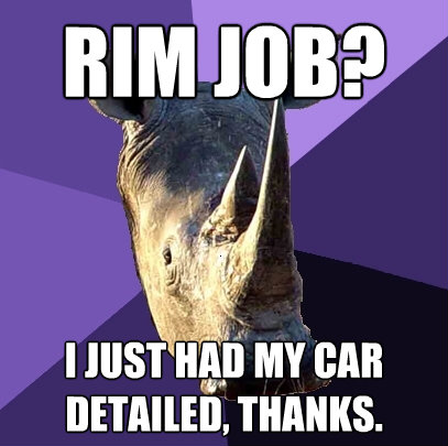 rim job i just had my car detailed thanks - Sexually Oblivious Rhino