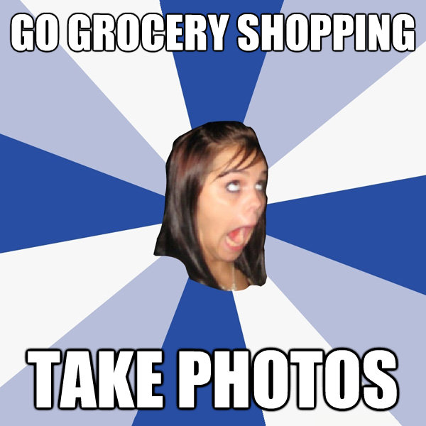 go grocery shopping take photos - Annoying Facebook Girl