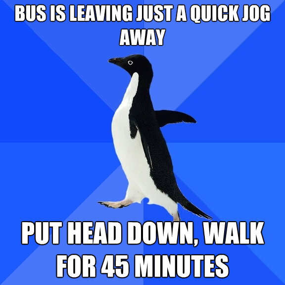 bus is leaving just a quick jog away put head down walk for - Socially Awkward Penguin
