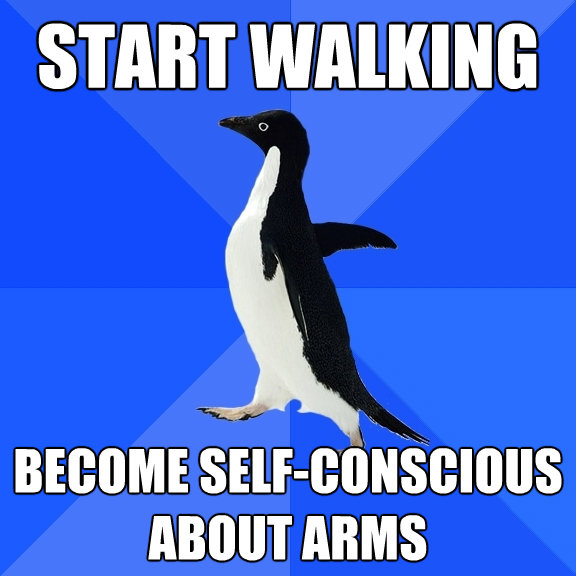 start walking become selfconscious about arms - Socially Awkward Penguin