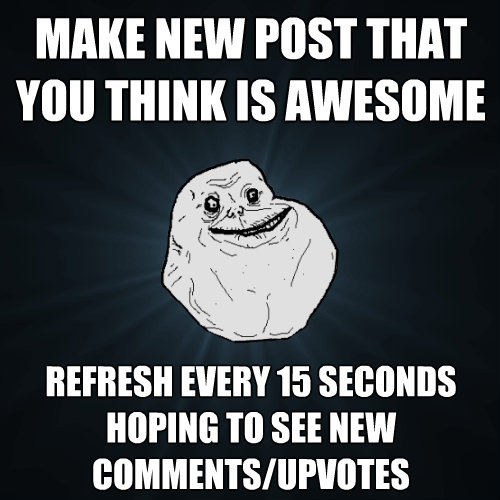 make new post that you think is awesome refresh every 15 sec - Forever Alone