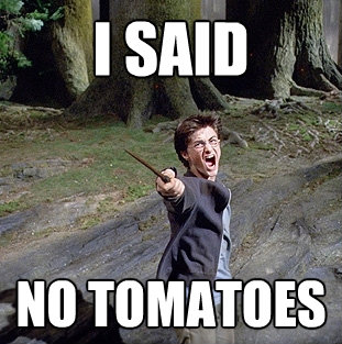 i said no tomatoes - Pissed off Harry