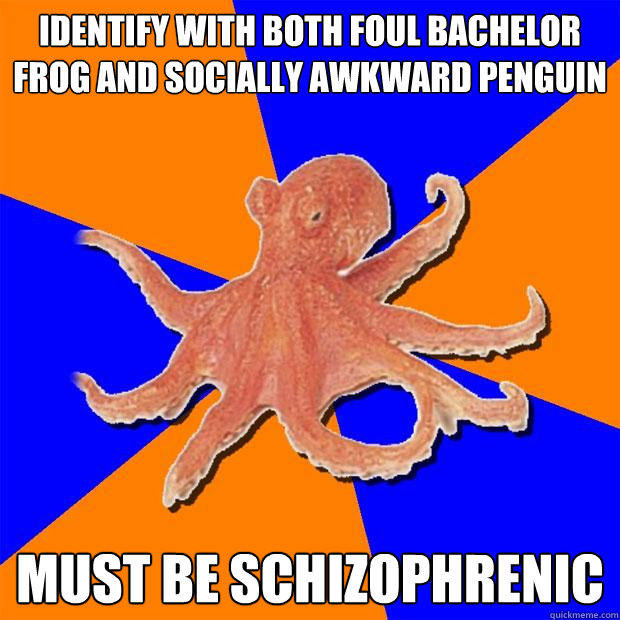 identify with both foul bachelor frog and socially awkward p - Online Diagnosis Octopus