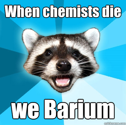 when chemists die we barium - Lame Pun Coon