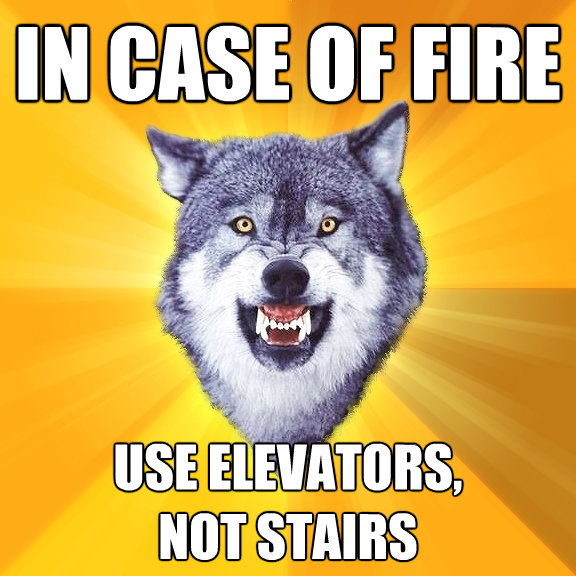 in case of fire use elevators not stairs - Courage Wolf