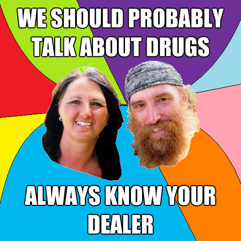 we should probably talk about drugs always know your dealer - Overly Permissive Hippie Parents