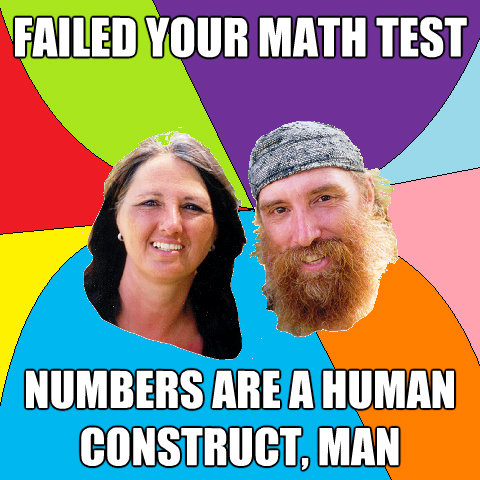 failed your math test numbers are a human construct man - Overly Permissive Hippie Parents