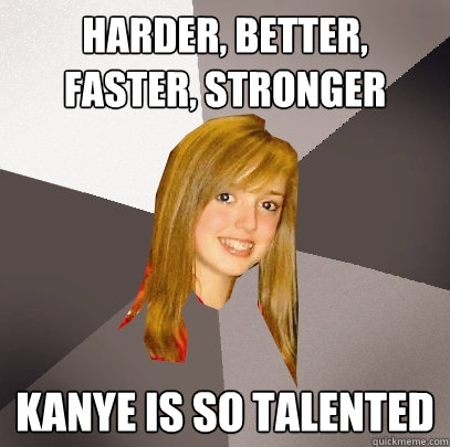 harder better faster stronger kanye is so talented - Musically Oblivious 8th Grader