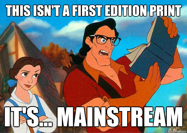 this isnt a first edition print its mainstream - Hipster Gaston