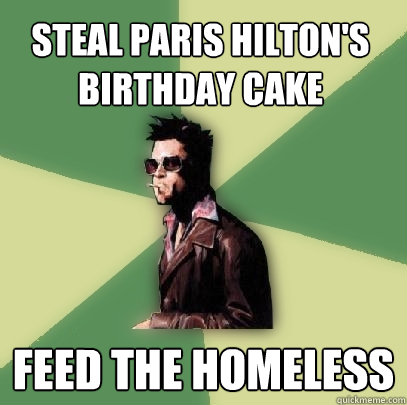 steal paris hiltons birthday cake feed the homeless - Helpful Tyler Durden