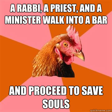 a rabbi a priest and a minister walk into a bar and procee - Anti-Joke Chicken