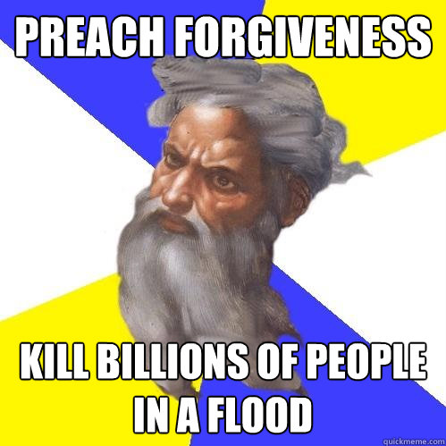preach forgiveness kill billions of people in a flood - Advice God