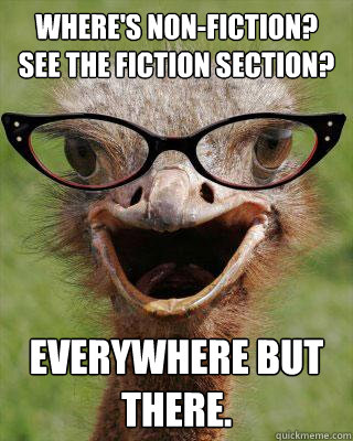 wheres nonfiction see the fiction section everywhere but - Judgmental Bookseller Ostrich