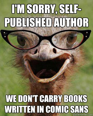 im sorry selfpublished author we dont carry books writte - Judgmental Bookseller Ostrich