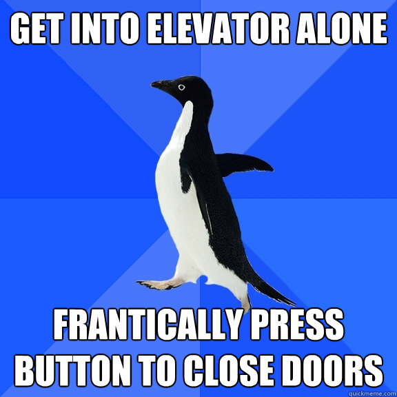 get into elevator alone frantically press button to close do - Socially Awkward Penguin