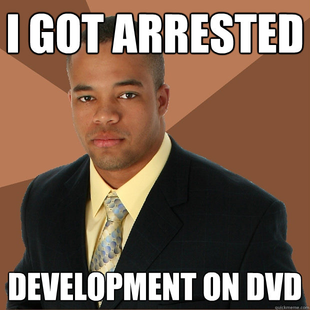 i got arrested development on dvd - Successful Black Man