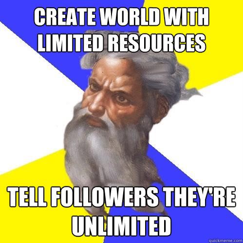 create world with limited resources tell followers theyre u - Advice God