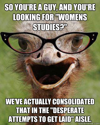 so youre a guy and youre looking for womens studies we - Judgmental Bookseller Ostrich