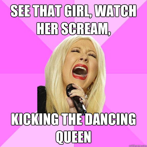 see that girl watch her scream kicking the dancing queen - Wrong Lyrics Christina