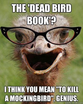 the dead bird book i think you mean to kill a mockingbir - Judgmental Bookseller Ostrich