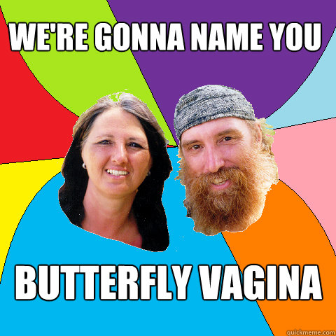 were gonna name you butterfly vagina - Overly Permissive Hippie Parents