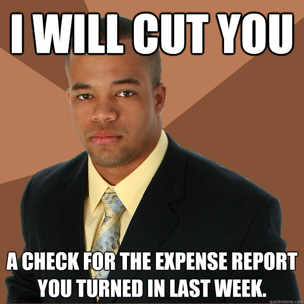 i will cut you a check for the expense report you turned in  - Successful Black Man