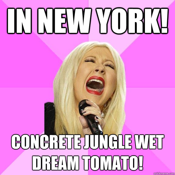 in new york concrete jungle wet dream tomato - Wrong Lyrics Christina