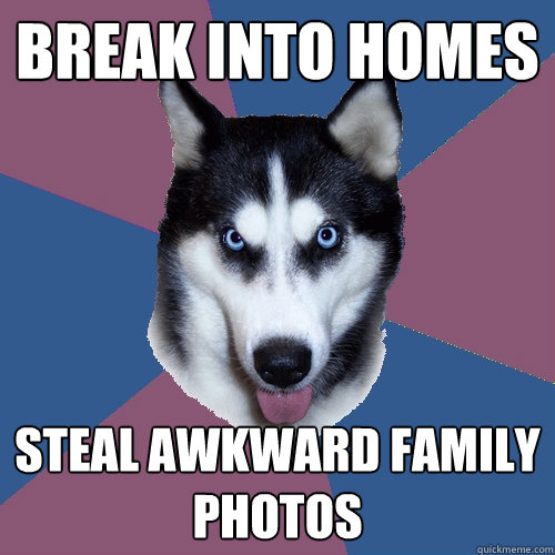 break into homes steal awkward family photos - Creeper Canine