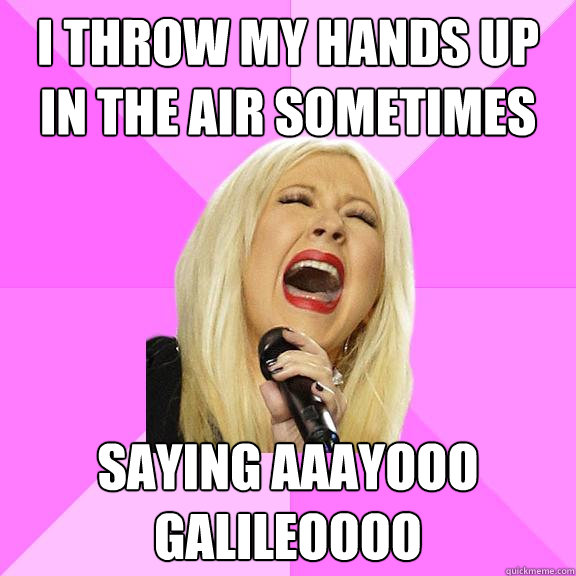 i throw my hands up in the air sometimes saying aaayooo gali - Wrong Lyrics Christina