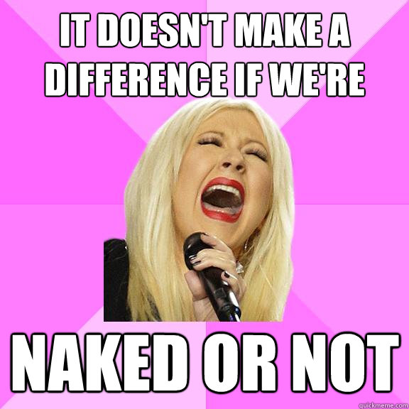 it doesnt make a difference if were naked or not - Wrong Lyrics Christina
