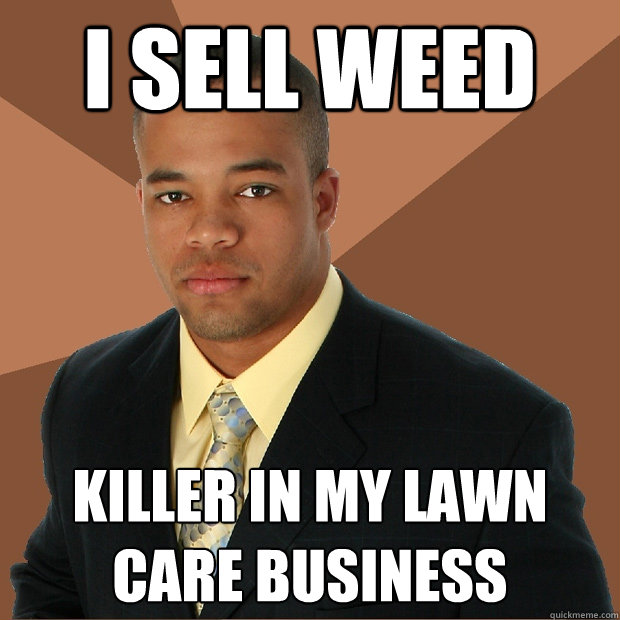 I sell weed killer in my lawn care business - Successful ...