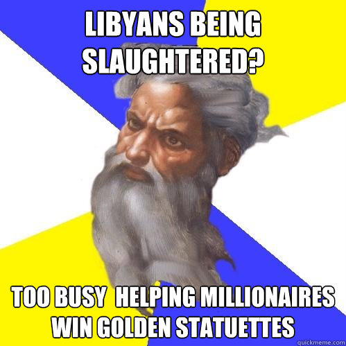 libyans being slaughtered too busy helping millionaires w - Advice God
