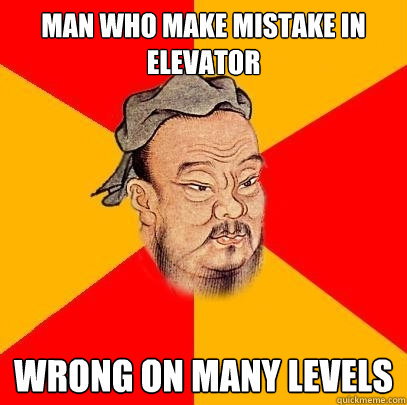 man who make mistake in elevator wrong on many levels - Confucius says