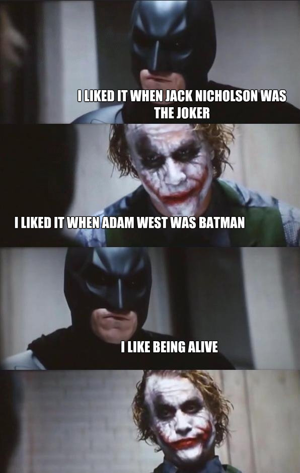 i liked it when jack nicholson was the joker i liked it when - Batman Panel