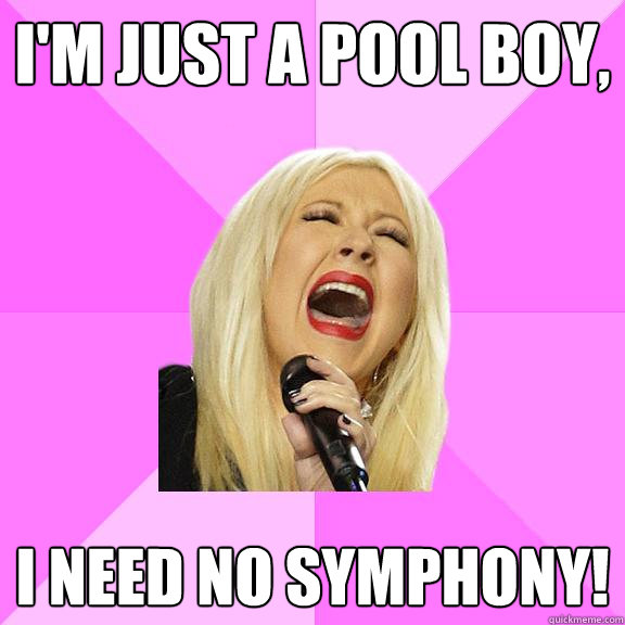 im just a pool boy i need no symphony - Wrong Lyrics Christina