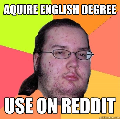 aquire english degree use on reddit - Butthurt Dweller