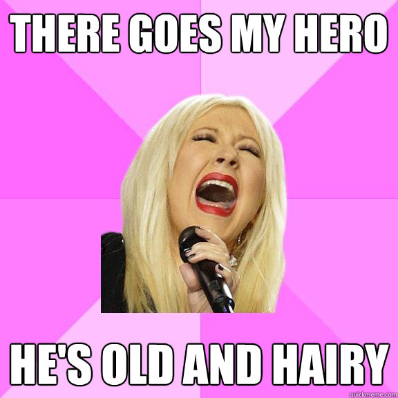 there goes my hero hes old and hairy - Wrong Lyrics Christina