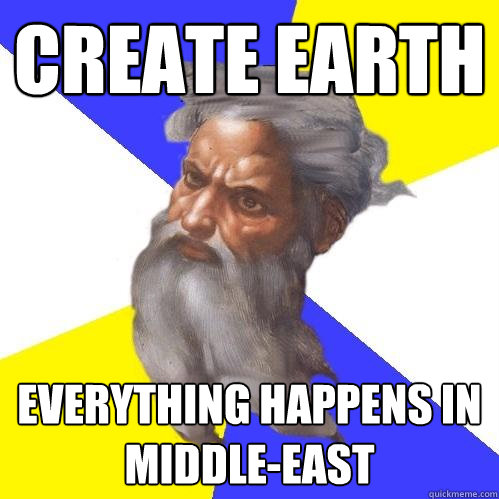 create earth everything happens in middleeast - Advice God
