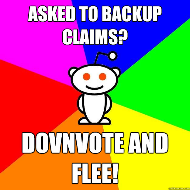 asked to backup claims dovnvote and flee - Reddit Alien