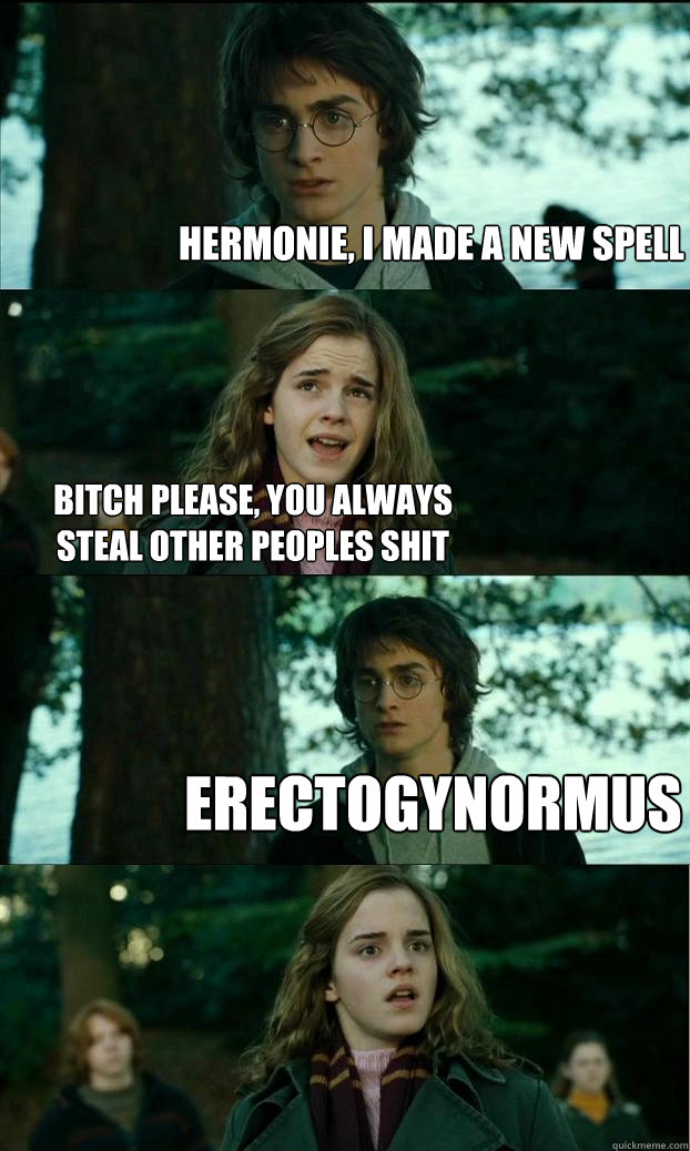 hermonie i made a new spell bitch please you always steal  - Horny Harry