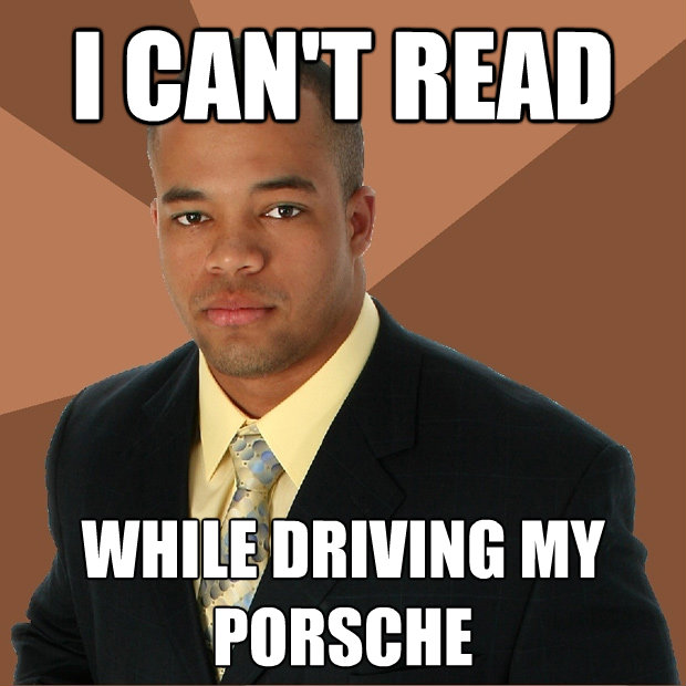 i cant read while driving my porsche - Successful Black Man