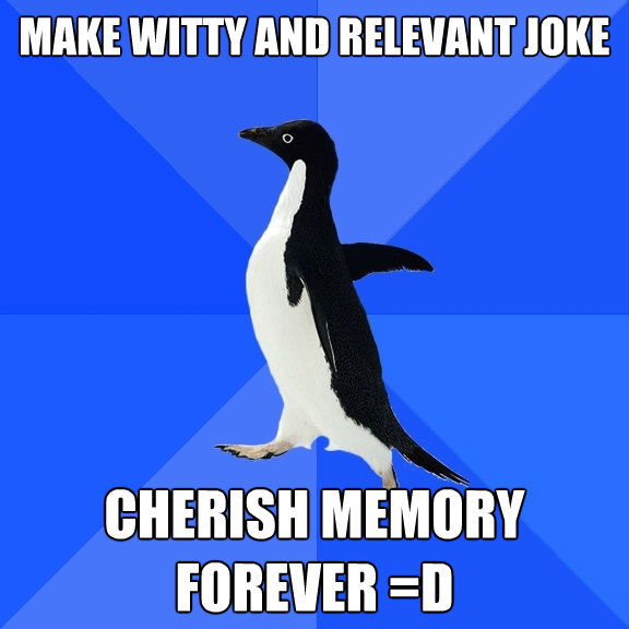 make witty and relevant joke cherish memory forever d - Socially Awkward Penguin
