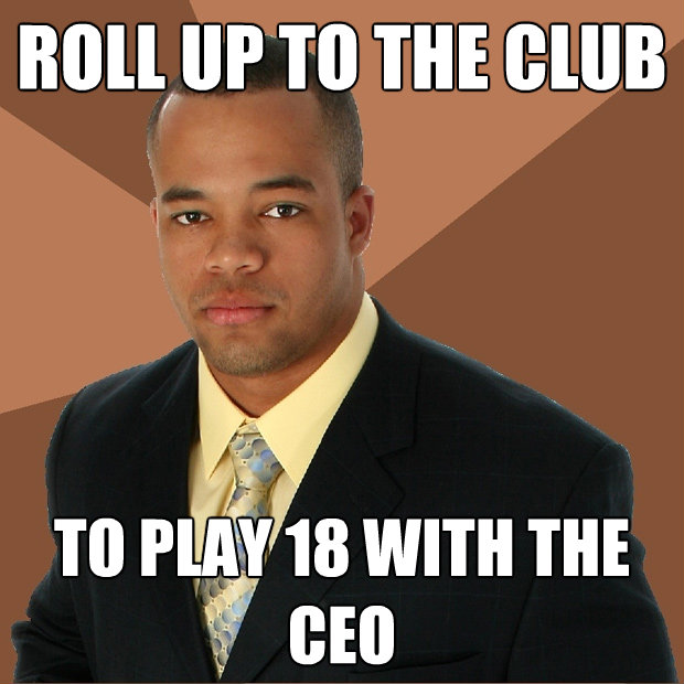 roll up to the club to play 18 with the ceo - Successful Black Man