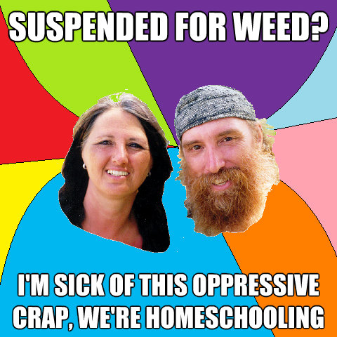 suspended for weed im sick of this oppressive crap were  - Overly Permissive Hippie Parents