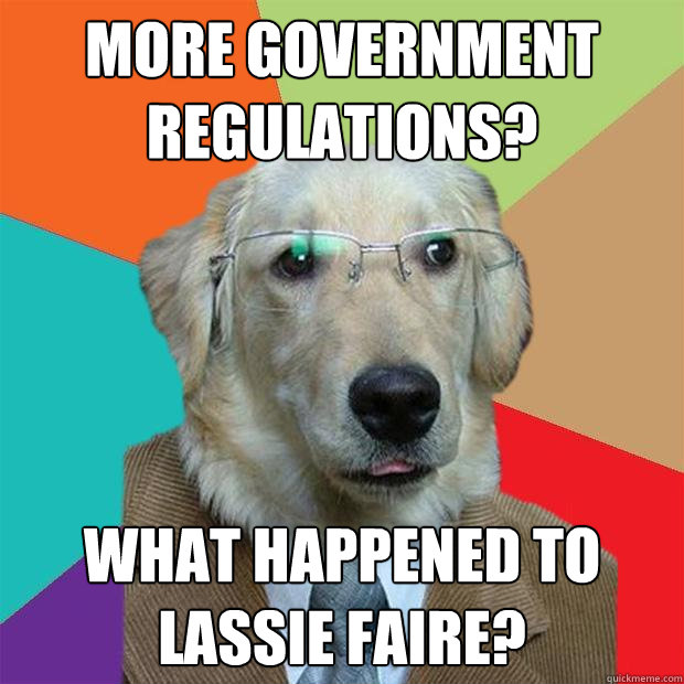 more government regulations what happened to lassie faire - Business Dog