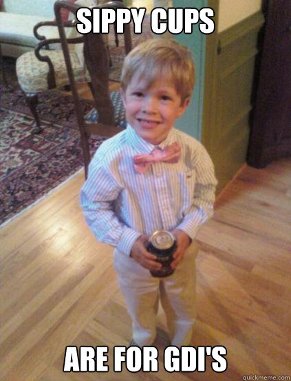 sippy cups are for gdis - Fraternity 4 year-old