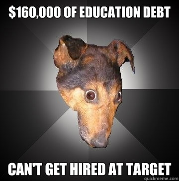 160000 of education debt cant get hired at target - Depression Dog